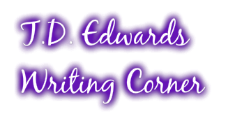 T.D. EDWARDS' WRITING CORNER